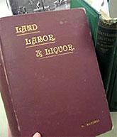 [Gold embossing: Land, Labor & Liquor]