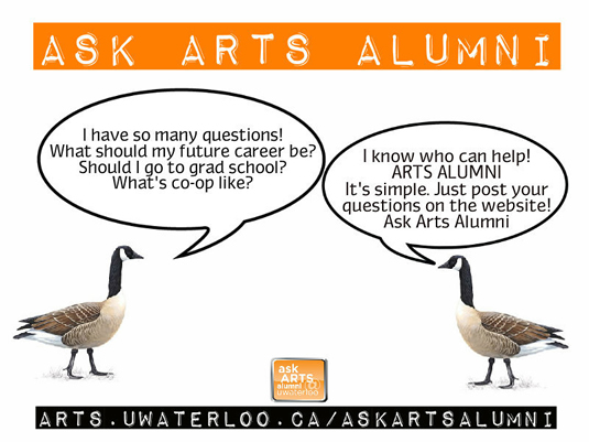 Two Canada geese discuss questions about arts studies and how the Ask Arts Alumni program can help.